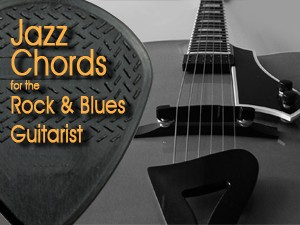 Jazz Chords for the Rock Blues Guitarist